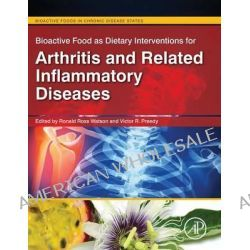 Bioactive Food as Dietary Interventions for Arthritis and Related Inflammatory Diseases, Bioactive Food in Chronic Disease States by Ronald Ross Watson, 9780123971562.
