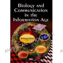 Biology and Communication in the Information Age by Rafiqul Islam, 9781628082524.