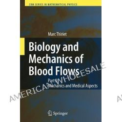 Biology and Mechanics of Blood Flows, Mechanics and Medical Aspects Part II by Marc Thiriet, 9781441925763.