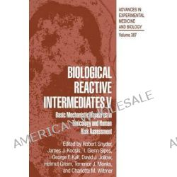 Biological Reactive Intermediates V, Basic Mechanistic Research in Toxicology and Human Risk Assessment by Robert R. Snyder, 9781475794823.