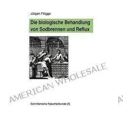 Biologische Behandlung Von Sodbrennen Und Reflux by Jürgen Flügge, 9783833492815.