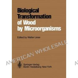 Biological Transformation of Wood by Microorganisms, Proceedings of the Sessions on Wood Products Pathology at the 2nd I