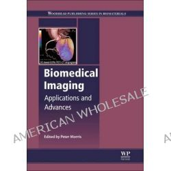 Biomedical Imaging, Applications and Advances by Peter Morris, 9780857091277.