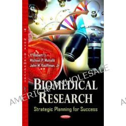 Biomedical Research, Strategic Planning for Success by Y. Robert Li, 9781628081053.