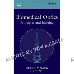 Biomedical Optics, Principles and Imaging by Lihong V. Wang, 9780471743040.