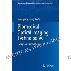 Biomedical Optical Imaging Technologies, Design and Applications by Rongguang Liang, 9783642434716.