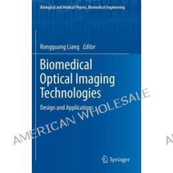 Biomedical Optical Imaging Technologies, Design and Applications by Rongguang Liang, 9783642283901.