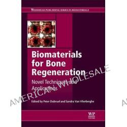Biomaterials for Bone Regeneration, Novel Techniques and Applications by Peter Dubruel, 9780857098047.