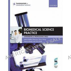 Biomedical Science Practice, Experimental and Professional Skills by Hedley Glencross, 9780199533299.