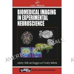 Biomedical Imaging in Experimental Neuroscience by Nick Van Bruggen, 9780849301223.