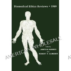 Biomedical Ethics Reviews 1989, Biomedical Ethics Reviews by James M. Humber, 9780896031692.