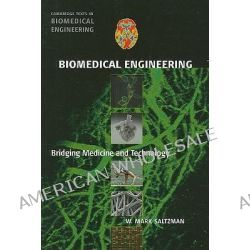 Biomedical Engineering, Bridging Medicine and Technology by W. Mark Saltzman, 9780521840996.
