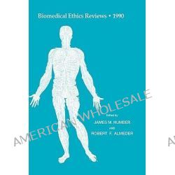 Biomedical Ethics Reviews * 1990 1990, Biomedical Ethics Reviews by James M. Humber, 9780896032033.