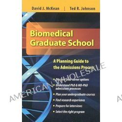 Biomedical Graduate School, A Planning Guide to the Admissions Process by David McKean, 9780763760007.