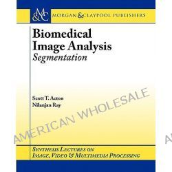 Biomedical Image Analysis : Segmentation, Segmentation by Scott T. Acton, 9781598290202.