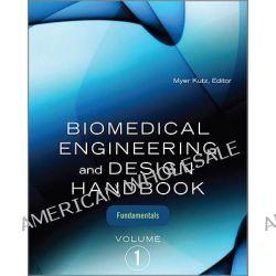 Biomedical Engineering and Design Handbook, Biomedical Engineering Fundamentals v. 1 by Myer Kutz, 9780071498388.