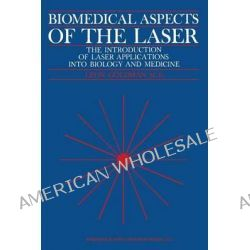 Biomedical Aspects of the Laser, The Introduction of Laser Applications into Biology and Medicine by Leon Goldman, 9783540038115.