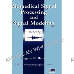 Biomedical Signal Processing and Signal Modeling, Wiley Series in Telecommunications and Signal Processing by Eugene N. Bruce, 9780471345404.