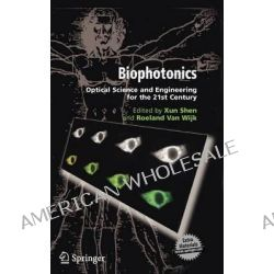Biophotonics, Optical Science and Engineering for the 21st Century by Xun Shen, 9780387249957.