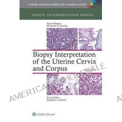 Biopsy Interpretation of the Uterine Cervix and Corpus by Anais Malpica, 9781451192964.