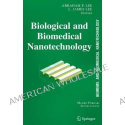 BioMEMS and Biomedical Nanotechnology, Biological and Biomedical Nanotechnology v. 1 by Mauro Ferrari, 9780387255637.