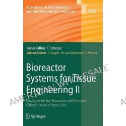 Bioreactor Systems for Tissue Engineering: Bk. 2, Strategies for the Expansion and Directed Differentiation of Stem Cells by Cornelia Kasper, 9783642160509.