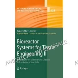 Bioreactor Systems for Tissue Engineering: II, Strategies for the Expansion and Directed Differentiation of Stem Cells by Cornelia Kasper, 9783642265327.