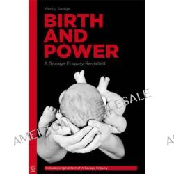 Birth and Power, A Savage Enquiry Revisited by Wendy Savage, 9781905177370.
