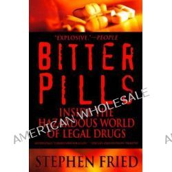 Bitter Pills, Inside the Hazardous World of Legal Drugs by Stephen Fried, 9780553378528.