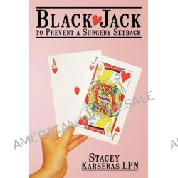 Black Jack to Prevent a Surgery Setback by Stacey Alexis Karseras Lpn, 9781468595239.