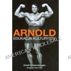 Arnold. Edukacja kulturysty - Douglas Kent Hall, Arnold Schwarzenegger
