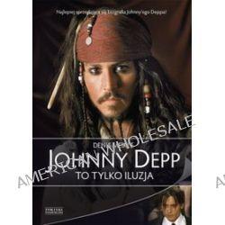 Johnny Depp. To tylko iluzja - Denis Meikle