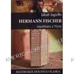Hermann Fischer. Rzeźbiarz z Nysy - Jakub Jagiełło