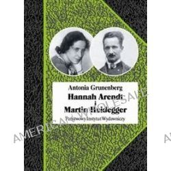 Hannah Arendt i Martin Heidegger - Antonia Grunenberg