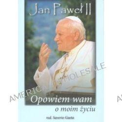 Jan Paweł II. Opowiem wam o moim życiu - Jan Paweł II, Saverio Gaeta
