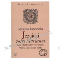 Jezuicki vates Marianus. Konterfekt osobowy i literacki Albert Inesa - Agnieszka Borysowska