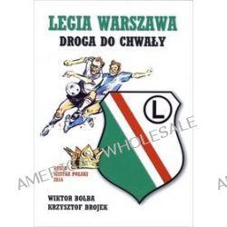 Legia Warszawa. Droga do chwały - Krzysztof Brojek
