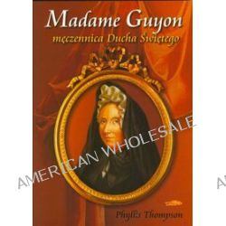 Madame Guyon męczennica Ducha Świętego - Phyllis Thompson