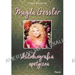 Magda Gessler. Autobiografia apetyczna - Magda Gessler