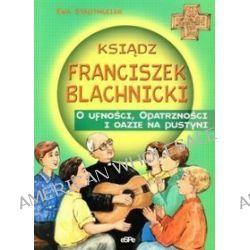 Ksiądz Franciszek Blachnicki. O ufności, Opatrzności i oazie na pustyni - Ewa Stadtmüller
