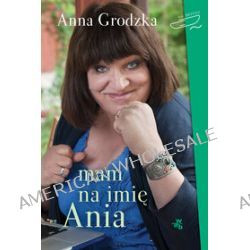 Mam na imię Ania - Anna Grodzka