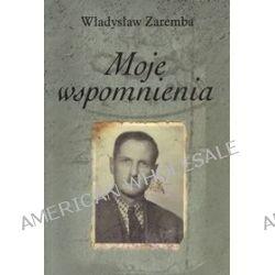 Moje wspomnienia - Władysław Zaremba