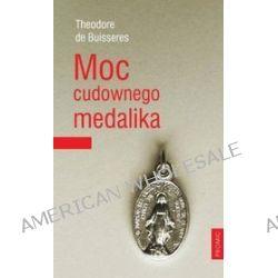 Moc cudownego medalika - Teodor De Bussieres