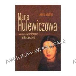 Maria Hulewiczowa sekretarka Stanisława Mikołajczyka - Janusz Gmitruk