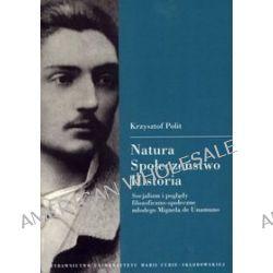 Natura. Społeczeństwo. Historia. Socjalizm i poglądy filozoficzno-społeczne młodego Miguela de Unamuno - Krzysztof Polit