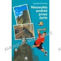 Niezwykła podróż przez życie - Cyprian Kosiński
