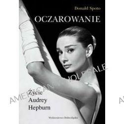 Oczarowanie. Życie Audrey Hepburn - Donald Spoto