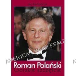 Roman Polański. Gorzkie szczęście - Jan Kochańczyk