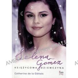 Selena Gomez. Księżycowa dziewczyna - Catherine de la Gletais