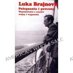 Pożegnania i powroty. Wspomnienia z czasów wojny i wygnania - Luka Brajnović